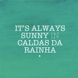 It's Always Sunny in Caldas da Rainha