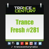 Trance Century Radio - #TranceFresh 281