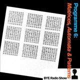 "The BYE Radio Show 6 - ""Matrices, Automata & Patterns"""
