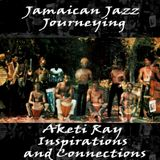 Jamaican Jazz Journeying - Aketi Ray Inspirations and Connections
