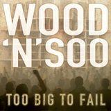 Wood 'n' Soo - Too Big To Fail