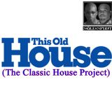 This Old House (The Classic House Project)