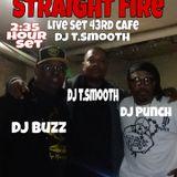 STRAIGHT FIRE 'LIVE SET'43RD CAFE DJT.SMOOTH 2HR SET'30sec pause sorry