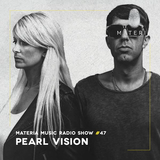 Materia Music Radio Show 047 (with guest Pearl Vision) 14.02.2019