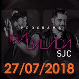 Na Balada SJC - Programa 27/07/2018