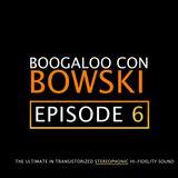 Boogalo Con Bowski #6