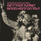 Ain't That Funkin' Kinda Hard On You? (Mix #100!)