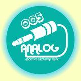 ANALOG-Addictive Electronic Music-Episode 005