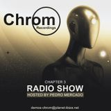 Chrom Recordings Radio Show - Hosted by Pedro Mercado - Chapter 3 - March 2017