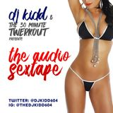 DJ KIDD and The 30 Minute Twerkout Presents: THE AUDIO SEXTAPE....