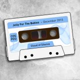Jelly For The Babies - December 2015 [COSP012] Cloud Of Silence Podcast
