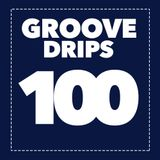 Groove Drips episode 100