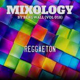 Mixology by Bergwall (Vol 018) - Reggaeton