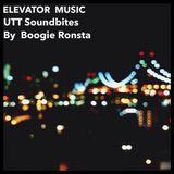 Boogie Ronsta - ELEVATOR MUSIC (UTT SOUNDBITES #60)