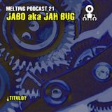 Melting Podcast 21 - Jah Bug