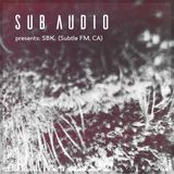 Sub Audio presents: SBK. (Subtle FM, CA)