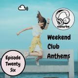 Weekend Club Anthems: Episode 26