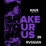 Shake Your Haus ep. 35 - Presented by RVSSIAN