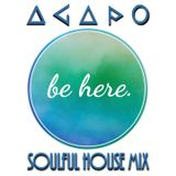 ***** Be Here ***** SOULFUL HOUSE MIX by AGAPO
