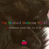 My Spiritual Medicine NO.81