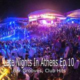 Late Nights In Athens Ep.10 (Bar Grooves, Club Hits)