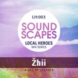 Soundscapes - Local Heroes 003 - Zhii