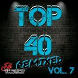 TOP 40 REMIXED VOL. 7