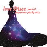 Love Disco part.2 -japanese party mix-
