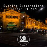 Evening Explorations Chapter 2: MNML