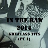 In The Raw- 2014 Greatass Tits (pt 1)