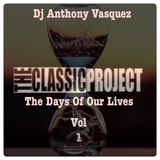 The Classic Project: The Days Of Our Lives Vol. 1 - Dj Anthony Vasquez