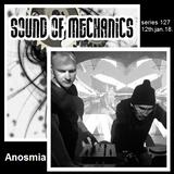 Anosmia - Sound of Mechanics series 127 (12.01.18)