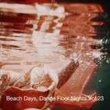 Beach Days, Dance Floor Nights Vol.23