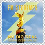 FM STROEMER - No Big Deal Essential Housemix April 2017   www.fmstroemer.de