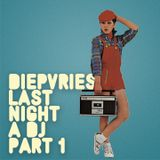 DIEPVRIES - LAST NIGHT A DJ PART 1