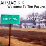 AHMADIKIKI - Welcome To The Future