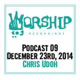 Worship Recordings Podcast 09 - Mixed By Chris Udoh