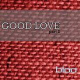 DJ Bloo - Good Love Part 2