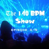 THE 140 BPM SHOW - Episode 015
