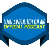 Luan Awfulitch On Air #041