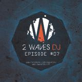 2WavesDJ - Episode #07