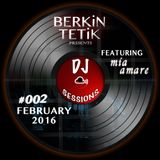DJ Sessions 002 w/ Berkin Tetik featuring Mia Amare [Feb 10, 2016]
