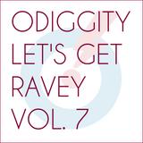 Odiggity - Let's Get Ravey Vol. 7