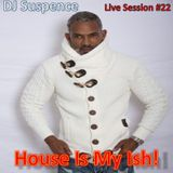 DJ Suspence FB Live Session #22: House Is My Ish!