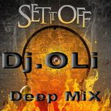 Dj.OLi - Set it off - Deep MiX