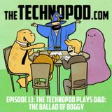 EPISODE 13: THE TECHNOPOD PLAYS D&D: THE BALLAD OF BOGGY