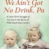 'We Ain't Got No Drink Pa' A Little Girl's Struggle To Survive in the Slums of 1920's London
