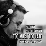 Full Flava feat. Dee Johnson - Too Much Too Late (MaxK Hospital Re-Groove)