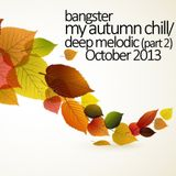 bangster - my autumn chill_deep melodic (part 2) (October 2013)