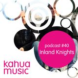Kahua Music Podcast #40 - Inland Knights